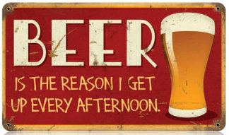 Beer is the Reason I Get Up Every Afternoon Vintage Metal Sign