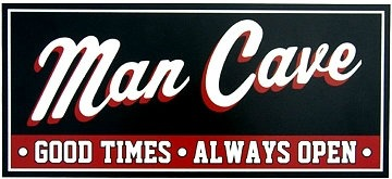 Man Cave Sign Good Times Always Open