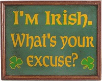 I'm Irish What's your Excuse? - Framed Sign