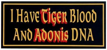 I Have Tiger Blood And Adonis DNA Sign