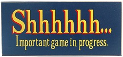Shhhhhh... Important game in progress Sign