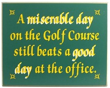 on the Golf Course still beats a good day at the office Sign