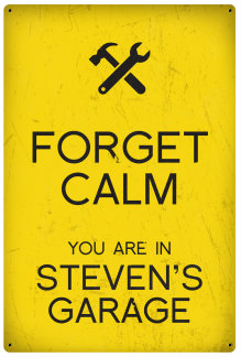 Personalized Forget Calm Vintage Metal Sign - Garage - Yellow